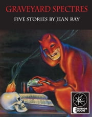 Graveyard Spectres: Five Stories by Jean Ray ebook by Jean Ray