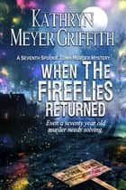When the Fireflies Returned ebook by Kathryn Meyer Griffith
