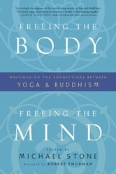 Freeing the Body, Freeing the Mind - Writings on the Connections between Yoga and Buddhism ebook by