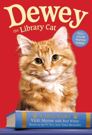 Dewey the Library Cat: A True Story ebook by Vicki Myron,Bret Witter