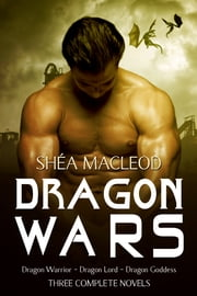 Dragon Wars - Three Complete Novels Boxed Set ebook by Shéa MacLeod
