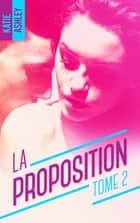 La Proposition - Tome 2 ebook by Katie Ashley