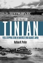 The Battle for Tinian ebook by Nathan Prefer