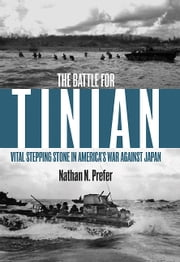 The Battle for Tinian - Vital Stepping Stone in America's War Against Japan ebook by Nathan Prefer