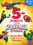 5-Minute Spider-Man Stories: Spider-Man and his Amazing Friends - 4 books in 1! ebook by Marvel Press