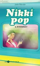 Nikki pop 3 : À l'aventure ! ebook by Bérubé Jade