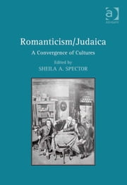 Romanticism/Judaica - A Convergence of Cultures ebook by Dr Sheila A Spector