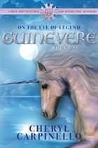 Guinevere - On the Eve of Legend ebook by Cheryl Carpinello