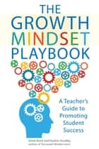 The Growth Mindset Playbook - A Teacher's Guide to Promoting Student Success ebook by Annie Brock, Heather Hundley