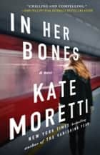 In Her Bones - A Novel ebook by Kate Moretti