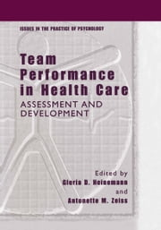 Team Performance in Health Care - Assessment and Development ebook by Gloria D. Heinemann,Antonette M. Zeiss