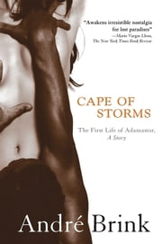 Cape of Storms - The First Life of Adamastor, A Story ebook by Andre Brink