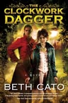 The Clockwork Dagger - A Novel ebook by Beth Cato