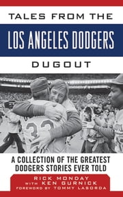 Tales from the Los Angeles Dodgers Dugout - A Collection of the Greatest Dodgers Stories Ever Told ebook by Rick Monday,Ken Gurnick,Tommy Lasorda