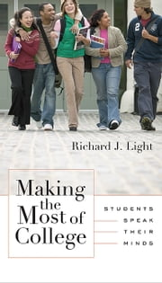 Making the Most of College - Students Speak Their Minds ebook by Richard J.  Light