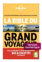 La Bible du Grand Voyageur ebook by Anick Marie BOUCHARD, Guillaume CHARROIN, Nans THOMASSEY
