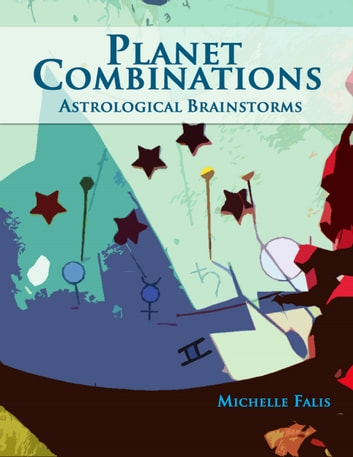 Planet Combinations: Astrological Brainstorms eBook by Michelle Falis
