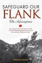 Safeguard Our Flank - The Kensingtons ebook by Terence Kearey, Chris Newton