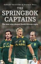 The Springbok Captains ebook by Edward Griffiths