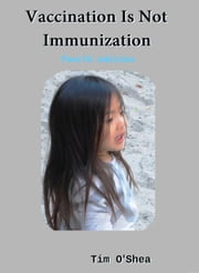 Vaccination Is Not Immunization 4th Ed. Fourth Edition (2015) ebook by Tim OShea