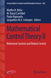 Mathematical Control Theory II - Behavioral Systems and Robust Control ebook by Madhu N. Belur,M. Kanat Camlibel,Paolo Rapisarda,Jacquelien M.A. Scherpen