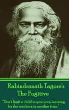 Rabindranath Tagore - The Fugitive ebook by Rabindranath Tagore