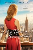 Once Upon a Summertime (Follow Your Heart) - A New York City Romance ebook by Melody Carlson