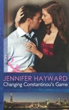 Changing Constantinou's Game (Mills & Boon Modern) ebook by Jennifer Hayward