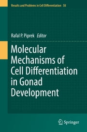 Molecular Mechanisms of Cell Differentiation in Gonad Development ebook by Rafal P. Piprek
