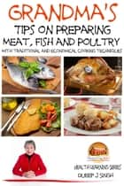 Grandma's Tips on Preparing Meat, Fish and Poultry: With traditional and economical cooking techniques ebook by Dueep J. Singh