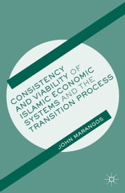 Consistency and Viability of Islamic Economic Systems and the Transition Process ebook by J. Marangos