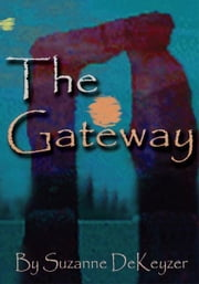 THE GATEWAY ebook by Suzanne L. DeKeyzer