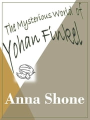 The Mysterious World of Yohan Finkel ebook by Anna Shone