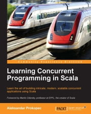 Learning Concurrent Programming in Scala ebook by Aleksandar Prokopec