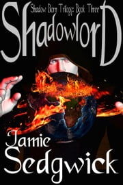 Shadowlord - Shadow Born Trilogy, #3 ebook by Jamie Sedgwick