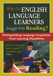 Why Do English Language Learners Struggle With Reading? - Distinguishing Language Acquisition From Learning Disabilities ebook by Janette Kettmann Klingner,John J. Hoover,Leonard M. Baca