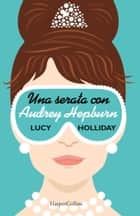 Una serata con Audrey Hepburn ebook by Lucy Holliday