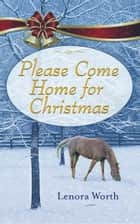 Please Come Home for Christmas - A Novella ebook by Lenora Worth