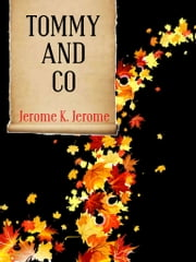 Tommy And Co ebook by Jerome K. Jerome