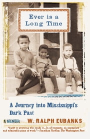 Ever Is a Long Time - A Journey Into Mississippi's Dark Past A Memoir ebook by W. Ralph Eubanks