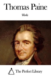 Works of Thomas Paine ebook by Thomas Paine