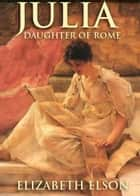 Julia, Daughter of Rome ebook by Elizabeth Elson