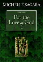 For the Love of God ebook by Michelle Sagara