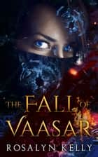 The Fall of Vaasar ebook by Rosalyn Kelly