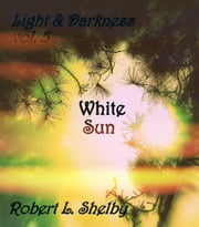 Light & Darkness, vol. 5 ebook by Robert L. Shelby