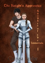 Knights of the Immortals: The Knight's Apprentice ebook by Catrina Taylor