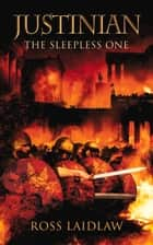 Justinian - The Sleepless One ebook by Ross Laidlaw