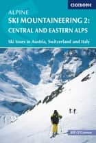 Alpine Ski Mountaineering Vol 2 - Central and Eastern Alps - Ski tours in Austria, Switzerland and Italy ebook by Bill O'Connor