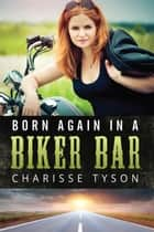 Born Again in a Biker Bar ebook by Charisse Tyson