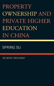 Property Ownership and Private Higher Education in China - On What Grounds? ebook by Spring Su